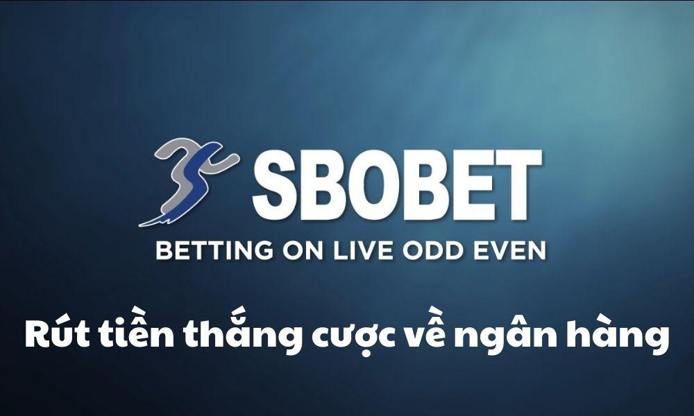 Rút tiền thắng cược SBOBET về ngân hàng