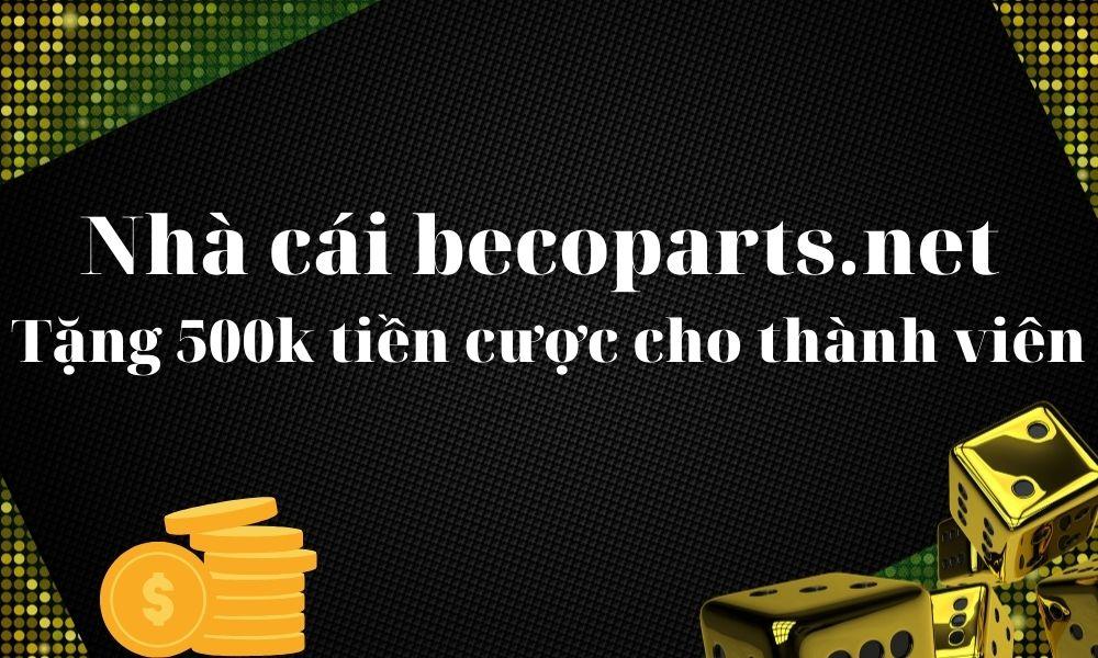 Giới thiệu nhà cái Becoparts với nhiều ưu đãi hấp dẫn