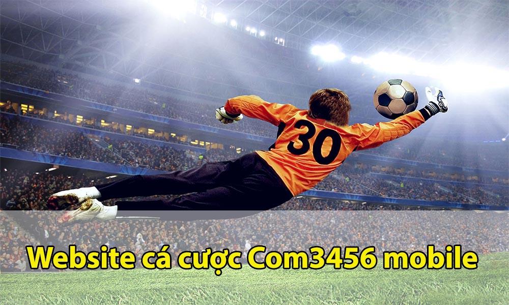 Website Com3456 mobile cá cược bóng đá trực tuyến uy tín