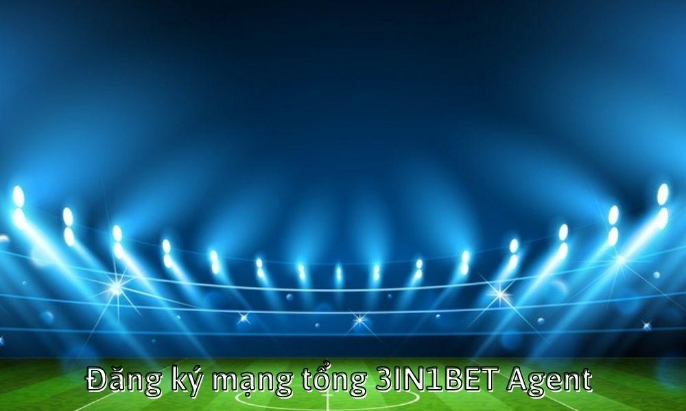 Đăng ký mạng tổng 3IN1BET Agent