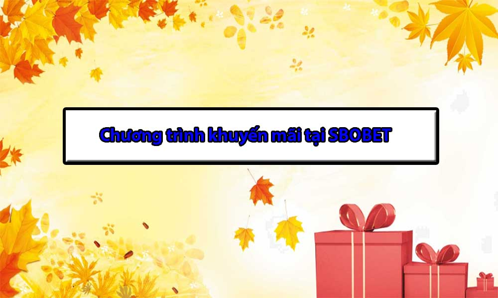 Các chương trình khuyến mãi khác tại SBOBET